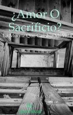 ¿Amor o Sacrificio? by JeisVilvar