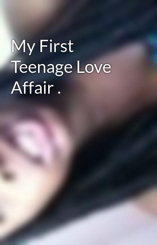 My First Teenage Love Affair . by SimplyyAbbyy