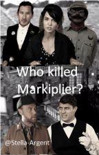 Who killed Markiplier? by Stella-Quinn