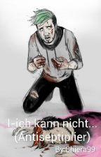 I-ich kann nicht... (Antiseptiplier) by Chiera99