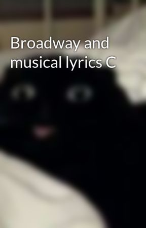 Broadway and musical lyrics c jellicle songs for jellicle cats broadway and musical lyrics c jellicle songs for jellicle cats cats wattpad stopboris Choice Image