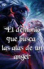 El demonio que buscá las alas de un ángel [Terminada] by inudark25