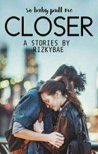 CLOSER by Rizkybae