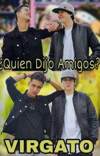 ¿Quien dijo amigos? - Virgato ♥ by cncoturros