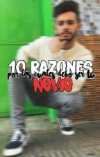 10 Razones por las cuales debo ser tu novio #DRPLC1© by _rayito
