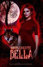Simplemente Bella © || Trilogía Híbridos #2 || by radianteunicornio
