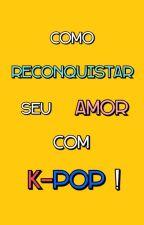 Como Reconquistar Seu Amor Com K-POP ! by MarllonJReis