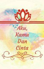 Aku,Kamu Dan Cinta (Private) by Bikinbaper93