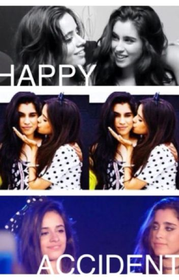 Happy Accident (originally started in Songs About Camren)