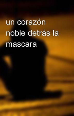 un corazón noble detrás la mascara by manuel2306