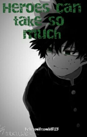 Heroes Can Take So Much// Izuku Midoriya x reader  by VroomVroomMF123