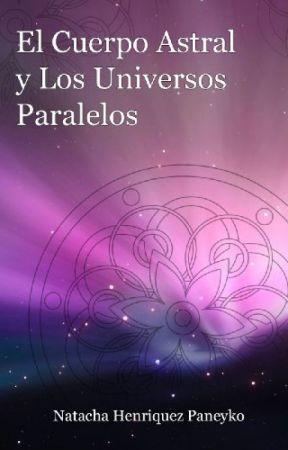 El cuerpo astral y los Universos Paralelos [Terminada] - Capítulo 4 ...