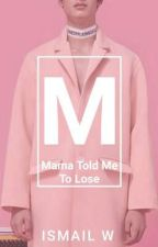 Mama Told Me To Lose by wicksn
