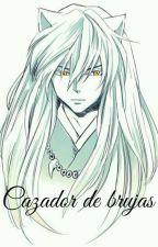 Cazador de brujas §Libro 1§ by chica-otaku-79
