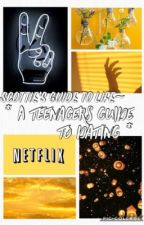 Scottie's guide to life~ a teenagers guide to dating  by scottieansel
