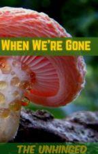 When We're Gone (Book 1) by LunarOcean