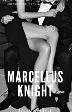 Marcellus Knight (COMING NOT SO SOON) by tallulahbell