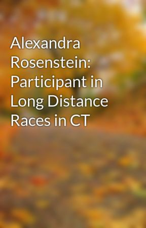 Alexandra Rosenstein: Participant in Long Distance Races in CT by A_RosensteinCT