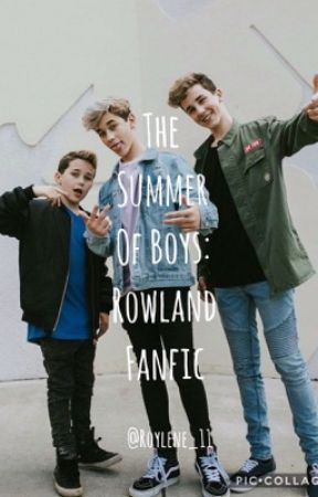 The Summer Of Boys: Rowland Fanfic by Roylene_11
