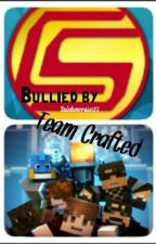 Bullied by Team Crafted (Team Crafted and Captainsparklez Fanfic) by NewYorkStateOfMind_