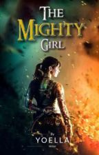 The MIGHTY Girl [COMPLETED] ✔ by Yoella_LK