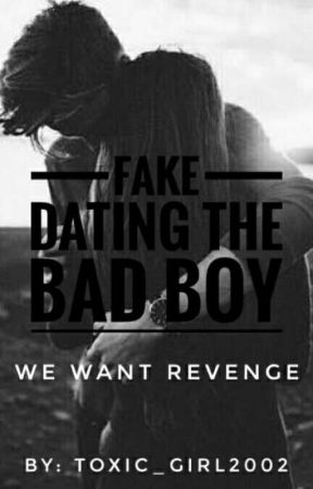 Fake dating the bad boy  by toxic_girl2002