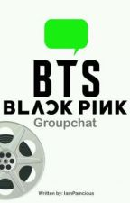 GROUPCHAT - BTS × BLACKPINK  by IamPamcious