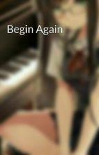 Begin Again by Lady_Gem16