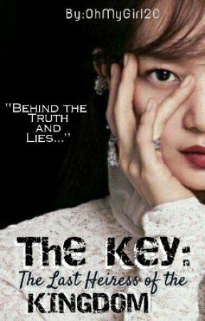 The Key: The Last Heiress of the KINGDOM  by OhMyGirl20