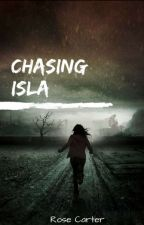 Chasing Isla ✔ by RoseCarter501
