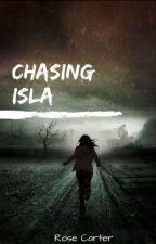 Chasing Isla ✔ by RoseCarter501
