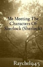 Me Meeting The Characters Of Sherlock (Sherlock) by Raychel945
