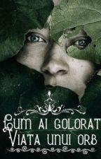 Cum Ai Colorat Viata Unui Orb  by OllyTodd