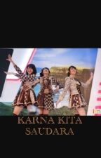 KARNA KITA SAUDARA by hafidzah1312