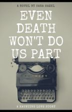 Even Death Won't Do Us Part by smallnuggetgirl