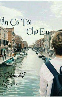 Đọc truyện [Fanfic Gilenchi] Nơi Đây Vẫn Có Tôi Chờ Em