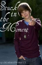 Stuck in the Moment by BieberFever13