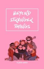 Beyond Stranger Things  by pink-nation
