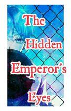 THE HIDDEN EMPEROR'S EYES  by kpopanimeaddict18