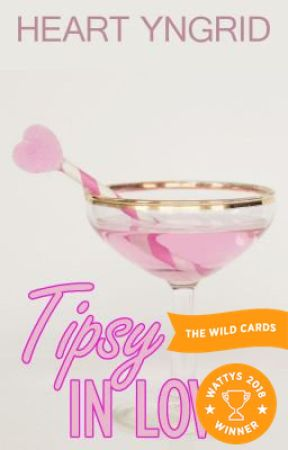 Tipsy In Love [COMPLETED] #Wattys2018 Shortlist by HeartYngrid