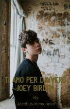 Ti amo per davvero ~Joey Birlem~ by Smil03