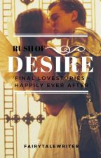 Rush of Desire - Final Lovestories - 'happily ever after' by xfairytalewriter