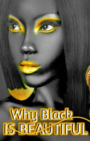 Why black is beautiful! by WatpadNG