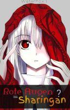 Rote Augen = Sharingan?    (Naruto FF) by WaterFox1