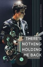 There's nothing holding me back || Shawn Mendes Fanfic✔️ by JustxMexlovingxbooks