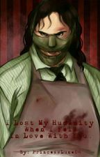 I Lost My Humanity When I Fell In Love With You. [Leatherface Fanfic] by PrincessLuna06