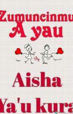 ZUMUNCINMU A YAU  by Ayshakurah