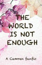 The World Is Not Enough (Camren G!P) by Kaymren
