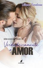 Verdadeiramente o Amor -Série Boston (Livro 02) by LilianeFavalessa