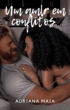 Um Amor em Conflitos  by AdrianaMaia77
